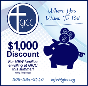 GICC Where you want to be! $1,000 discount for new families enrolling at GICC this summer while funds last. Call 308-384-2440. Email info@gicc.org