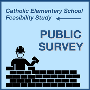 Catholic Elementary School Feasibility Study - PUBLIC SURVEY