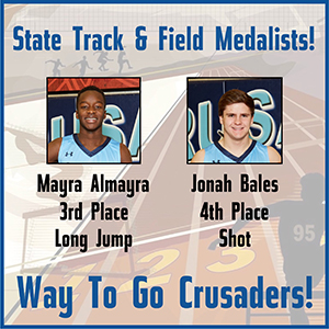 State Track & Field Medalists! Mayra Almyra, 3rd places, long jump - Jonah Bales, 4th place, shot - Way to go Crusaders!