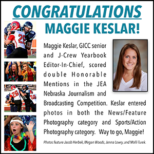 Maggie Keslar, GICC senior and J-Crew Yearbook Editor in Chief, scored double Honorable Mentions in the JEA Nebraska Journalism and Broadcasting Competition. Keslar entered photos in both the News/Feature Photography category and Sports/Action Photography category. Way to go, Maggie!