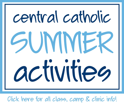 Central Catholic Summer Activities - click here for all class, camp and clinic info